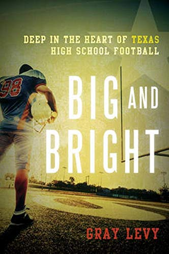 Big and Bright: Deep in the Heart of Texas High School Football