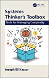 Systems Thinker's Toolbox: Tools for Managing Complexity - Joseph Eli (Principal, The Right Requirement, Australia) Kasser