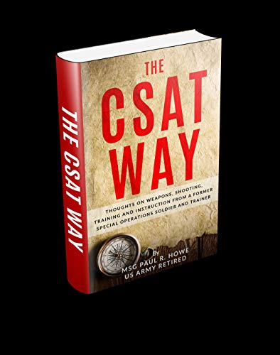 The CSAT Way: Thoughts on Weapons, Shooting, Training, and Instruction From a Former Special Operations Soldier and Trainer (English Edition)