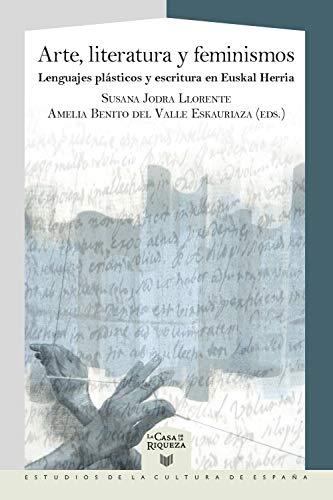 Arte, literatura y feminismos: lenguajes plásticos y escritura en Euskal Herria (La Casa de la Riqueza. Estudios de la Cultura de España nº 56)
