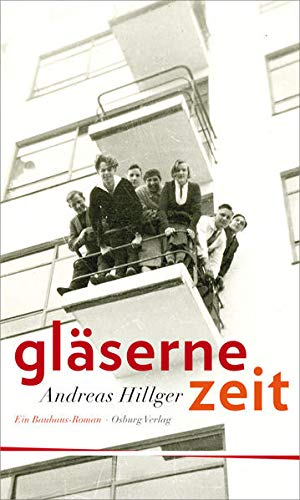 Gläserne Zeit. Ein Bauhaus-Roman