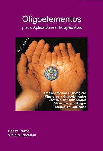 Oligoelementos y sus Aplicaciones Terapéuticas: Transmutaciones Biológicas Minerales y Oligoelementos, Cocteles de OligoTerapia, Vitaminas y Análogos, Terapia de Quelación
