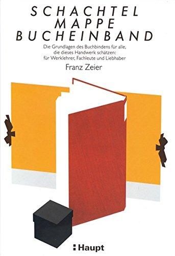 Schachtel, Mappe, Bucheinband: Die Grundlagen des Buchbindens für alle, die dieses Handwerk schätzen: für Werklehrer, Fachleute und Liebhaber