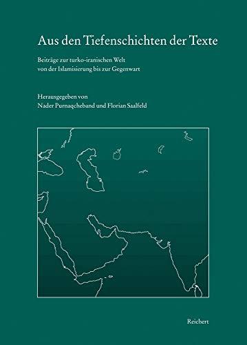 Aus den Tiefenschichten der Texte: Beiträge zur turko-iranischen Welt von der Islamisierung bis zur Gegenwart