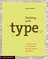 Thinking with Type: A Primer for Deisgners: A Critical Guide for Designers, Writers, Editors, & Students (Design Briefs)
