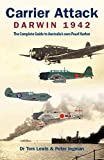 Carrier Attack Darwin 1942: The Complete Guide to Australia s own Pearl Harbor