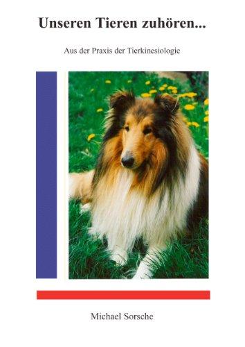 Unseren Tieren zuhören ...: Aus der Praxis der Tierkinesiologie