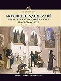 Art chrétien / Art sacré - Regards du catholicisme sur l'art (France, XIXe-XXe siècle)