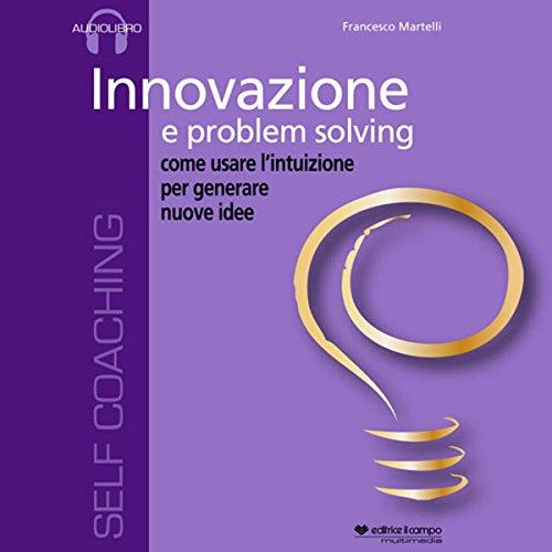 Innovazione e problem solving, come usare l'intuizione per generare nuove idee audiobook cover art