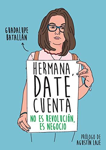Hermana, date cuenta: No es revolución, es negocio