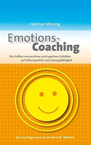 Emotions-Coaching: Der Einfluss von positiven und negativen Gefühlen auf Lebensqualität und Leistungsfähigkeit