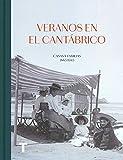 Veranos en el Cantábrico: Casas y familias 1885-1945 (Arte y fotografía)