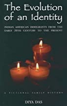 The Evolution of An Identity: Indian American Immigrants from the Early 20th Century to the Present: A Fictional Family History
