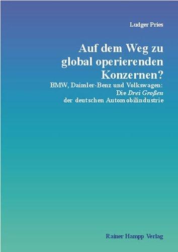 Auf dem Weg zu global operierenden Konzernen? BMW, Daimler-Benz und Volkswagen: Die Drei Großen der deutschen Automobilindustrie