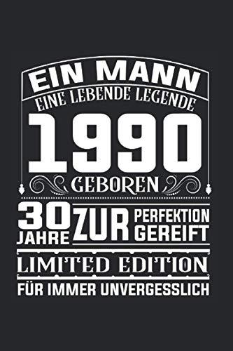 Ein Mann Eine Lebende Legende 1990 Geboren 30 Jahre zur Perfektion Gereift: Legende 1990 geboren & 30 Jahre Notizbuch 6' x 9' 30er Geburtstag Geschenk für Mann & Männer