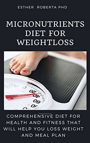MICRO NUTRIENT DIET FOR WEIGHT LOSS: THE COMPREHENSIVE GUIDE OF MICRO NUTRIENT AND IT BENEFIT FOR WEIGHT LOSS WITH MEAL PLAN