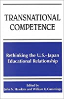 Transnational Competence: Rethinking the U.S.-Japan Educational Relationship (Suny Series, Frontiers in Education)