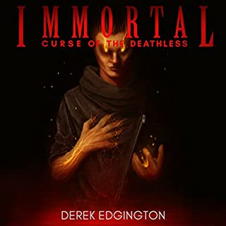 Immortal: Curse of the Deathless                   By:                                                                                                                                 Derek Edgington                               Narrated by:                                                                                                                                 Nik Magill                      Length: 11 hrs and 35 mins     101 ratings     Overall 4.2