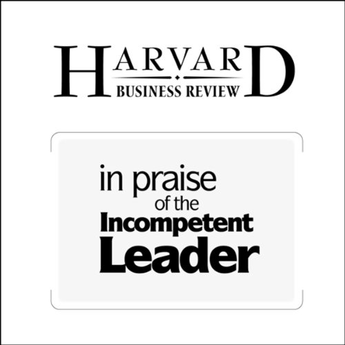 In Praise of the Incompetent Leader (Harvard Business Review) audiobook cover art