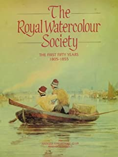Royal Watercolour Society: The First Fifty Years 1805-1855