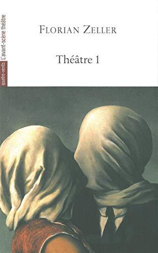 Théâtre : Volume 1, Le Manège, L'autre, Si tu mourais..., Elle t'attend, La Vérité, La Mère, Le Père