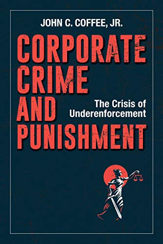 Corporate Crime and Punishment: The Crisis of Underenforcement (English Edition)