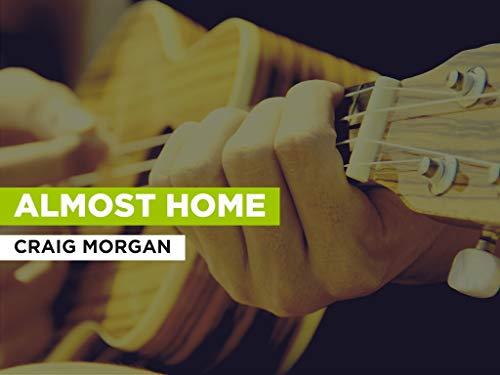 Almost Home al estilo de Craig Morgan