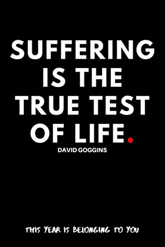 Suffering is the true test of life. David Goggins: Motivational Notebook, Journal, Diary (110 Pages, Blank, 6 x 9)