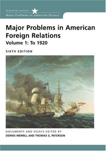 Major Problems in American Foreign Relations, Volume I: To 1920 (Major Problems in American History (Wadsworth))