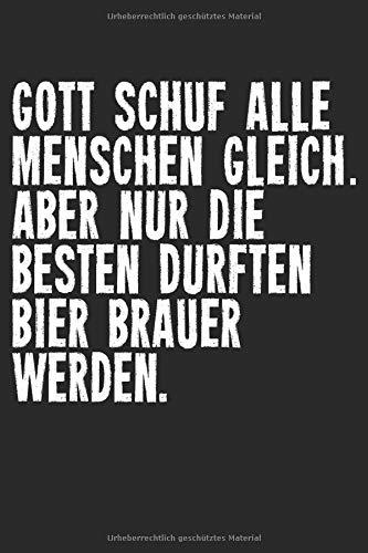 Gott Schuf Alle Menschen Gleich Nur Die Besten Durften Bierbrauer Werden: Notizbuch Planer Tagebuch Schreibheft Notizblock - Geschenk für Brauer, ... x 22.9 cm, 6