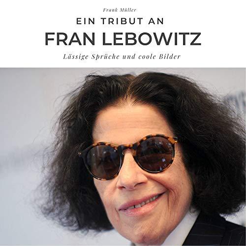 Ein Tribut an Fran Lebowitz: Lässige Sprüche und coole Bilder