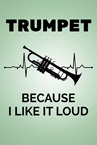 Trumpet Because I Like It Loud: Blank Lined Journal 6x9 – Marching Band Church Worship Notebook I Trumpet Player Jazz Gift for Musicians and Orchestra Fans