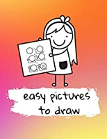 Easy Pictures To Draw: Drawing Guide With Easy Picture To Draw. A Perfect Gift For Your Child.