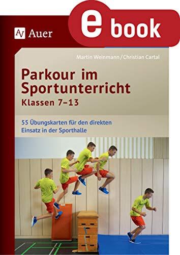Parkour im Sportunterricht Klassen 7-13: Übungskarten für den direkten Einsatz in der Sporthalle (German Edition)