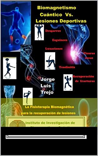 Biomagnetismo Cuántico Vs Lesiones Deportivas: La Fisioterapia Biomagnética para la recuperación de Lesiones Deportivas