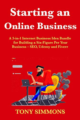 Starting an Online Business: A 3-in-1 Internet Business Idea Bundle for Building a Six-Figure Per Year Business – SEO, Udemy and Fiverr (English Edition)