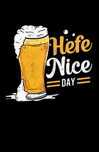 Hefe Nice Day: Notizbuch mit 120 Seiten linierten Papier (5.5x8,5 Zoll, ca. DIN A5 / 13.97 x 21.59 cm) Kristallweizen Hefe Nice Day Weißbier Weizen Bier Geschenk