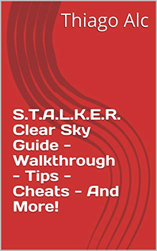 S.T.A.L.K.E.R. Clear Sky Guide - Walkthrough - Tips - Cheats - And More! (English Edition)