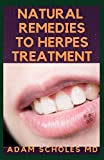 NATURAL REMEDIES TO HERPES TREATMENT: The Complete Guide On Treating Herbs Naturally