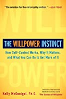 The Willpower Instinct: How Self-Control Works, Why It Matters, and What You Can Do to Get More of It by Kelly McGonigal(2013-12-31)