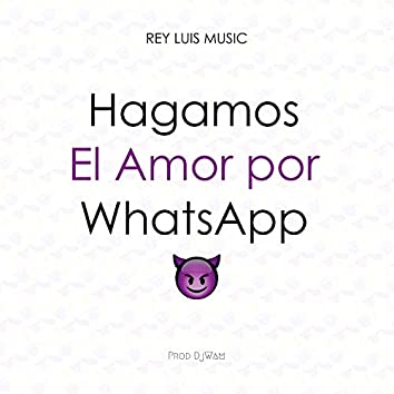 Hagamos El Amor Por Whatsapp