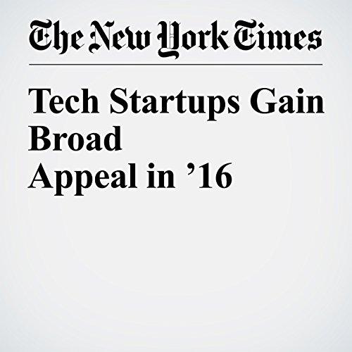 Tech Startups Gain Broad Appeal in '16 copertina