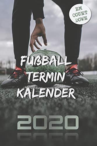 Fußball Terminkalender 2020: Terminplaner bzw. Taschenkalender für wahre Fußball-Fans mit EM Spielplan und Countdown - Dein praktischer Wochenplaner ... und Schulferien (Bürobedarf, Band 1)