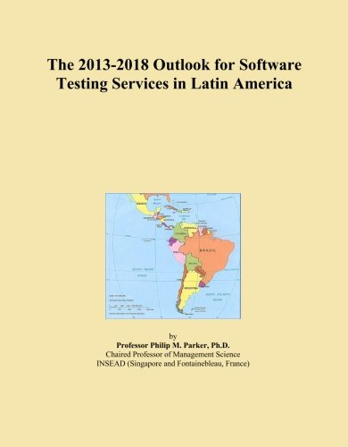The 2013-2018 Outlook for Software Testing Services in Latin America