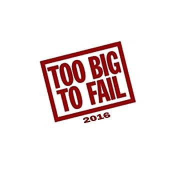 Too Big to Fail 2016
