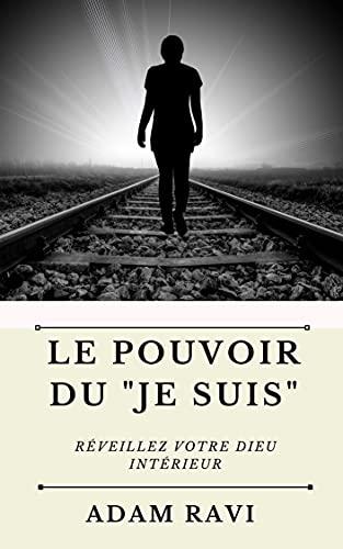 """Le Pouvoir du """"Je Suis"""": Réveillez votre Dieu intérieur (French Edition)"""