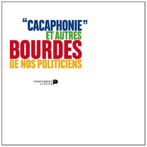Cacaphonie et Autres Bourdes de Nos Politiciens