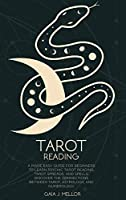Tarot Reading: A Made Easy Guide for Beginners to Learn Psychic Tarot Reading, Tarot Spreads, and Spells. Discover the connections between Tarot, Astrology, and Numerology