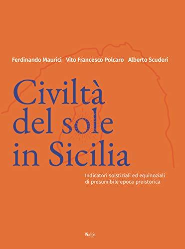 Civiltà del Sole in Sicilia. Indicatori solstiziali ed equinoziali di presumibile epoca preistorica