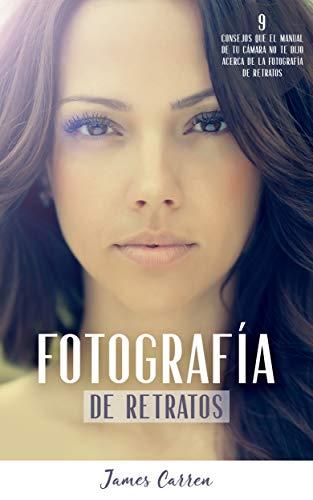 FOTOGRAFÍA DE RETRATOS - 9 Consejos que el Manual de tu Cámara no te Dijo Acerca de la Fotografía de Retratos: Libro en Español/Portrait Photography For Beginners Spanish Book